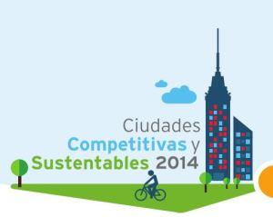 Ciudades Competitivas y Sustentables 2014
